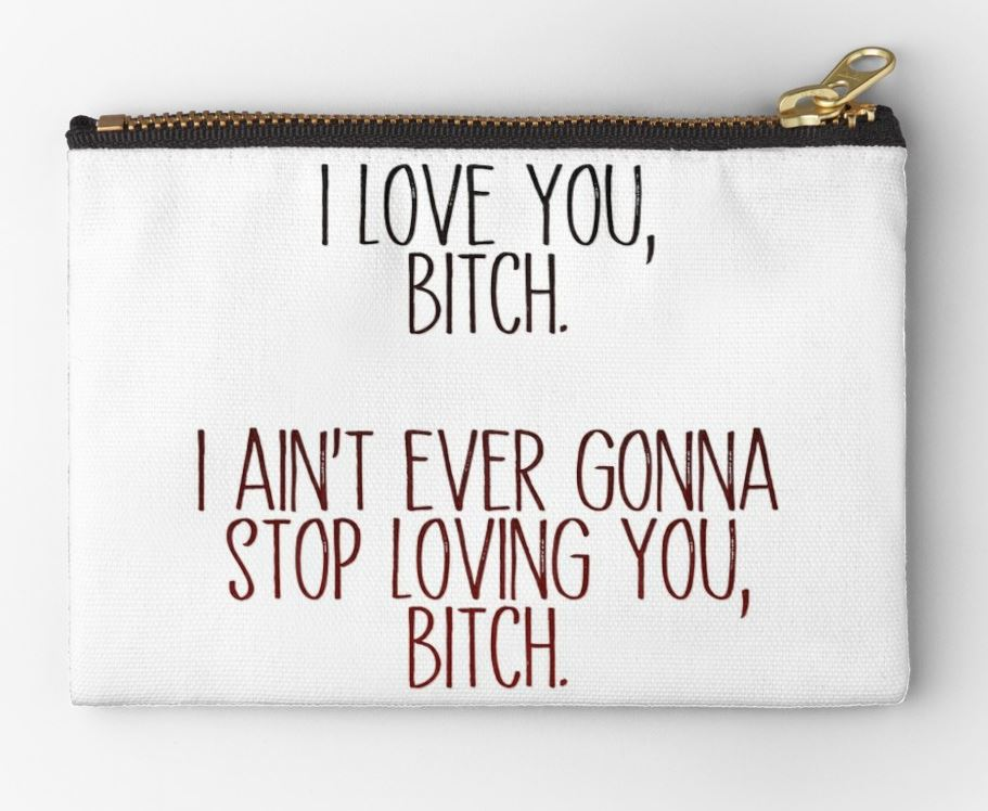 I Love You Bitch Zipper Pouch by Redbubble